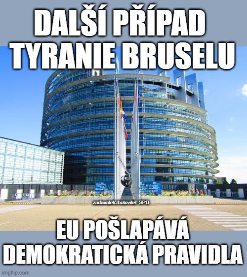 Další ukázka tyranie Bruselu. Pošlapává demokratická pravidla